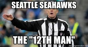 12th Man Meme - seattle seahawks the 12th man excessive referee meme generator
