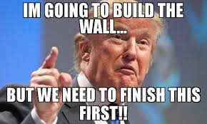 Finish It Meme - im going to build the wall but we need to finish this first