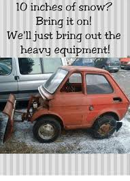 Heavy Equipment Memes - 10 inches of snow bring it on we ll just bring out the heavy