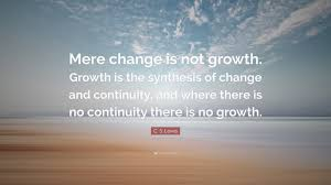 change quote cs lewis c s lewis quote u201cmere change is not growth growth is the