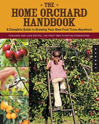 the home orchard handbook a complete guide to growing your own