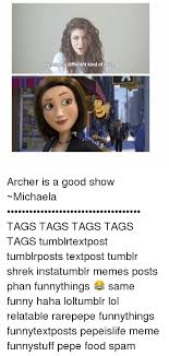 Michaela Meme - we grave a different kind of buzz archer is a good show michaela