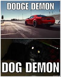 Dodge Memes - the dodge demon isn t scary meme