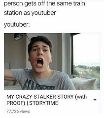 Memes About Stalkers - 25 best memes about crazy stalkers crazy stalkers memes
