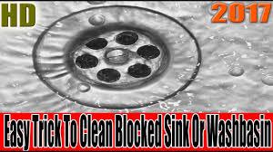 Easy Life Hacks Easy Trick To Clean Blocked Sink Or Washbasin Life Hacks 2017
