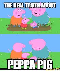 Peppa Pig Meme - the real truth about peppa pig com peppa pig meme on me me