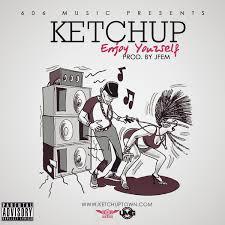 enjoy yourself download ketchup enjoy yourself prod by j fem latest