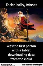 Meme Download - moses the 1st person with a tablet to download from a cloud funny