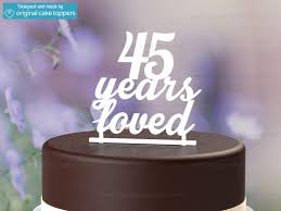 birthday cake toppers 45 years loved white 45th birthday cake topper original