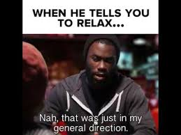 Relax Meme - don t tell me to relax youtube