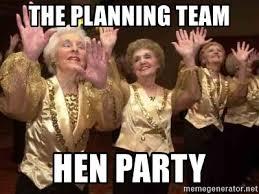 Hen Meme - the planning team hen party old ladies dancing meme generator