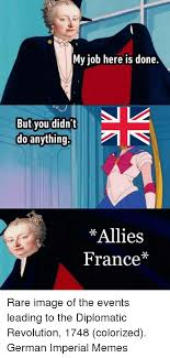 My Work Here Is Done Meme - my job here is done but you didn t do anything allies france rare