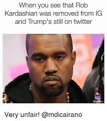 Memes Twitter - when you see that rob kardashian was removed from ig and trump s