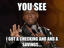 Funny Kevin Hart Meme - checking and a savings funny kevin hart meme