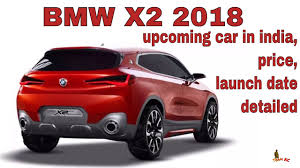 bmw cars 2018 bmw prices 2018 bmw x2 upcoming car in india price launch date detailed youtube