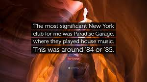 garage house music boy george quote u201cthe most significant new york club for me was