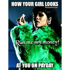 Me On Payday Meme - the female mack how your girl looks at you on payday memes