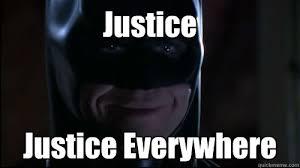 Justice Meme - justice justice everywhere misc quickmeme