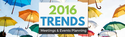 Event Planners 2016 Meeting And Event Trends For Event Planners Endless Events