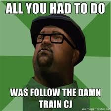 Do All The Meme - follow the damn train cj know your meme