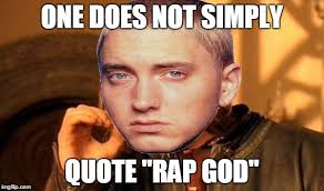 Eminem Rap God Meme - one does not simply meme imgflip