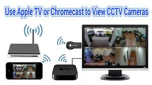use apple tv or chromecast view surveillance cameras