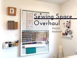 sh t u0027s got serious a sewing space overhaul u2013 wasted weekends
