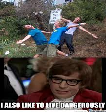 I Also Like To Live Dangerously Meme - i also like to live dangerously by clane meme center