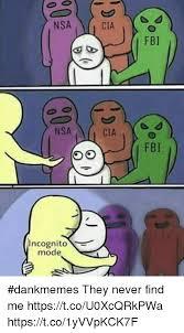 Nsa Meme - nsa incognito mode cia cia fbi fbi dankmemes they never find me