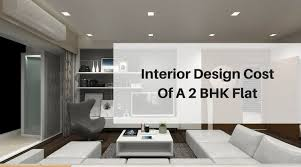 Flat Interior Design Interior Design Cost Of A 2 Bhk Flat Best Architects Interior