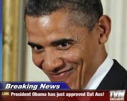 Day Ass Meme - breaking news president obama has just approved dat ass