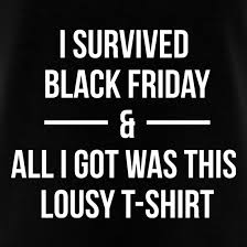 black friday t shirt i survived black friday and all i got was this lousy t shirt t