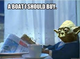 I Should Buy A Boat Meme - 129 best quotes images on pinterest board for the home and