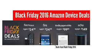 amazon black friday fire sticks amazon black friday 2016 deals prime and everything you need to know