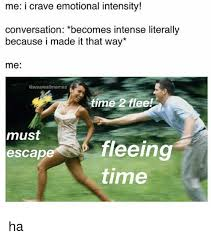 Meme Conversation - me i crave emotional intensity conversation becomes intense