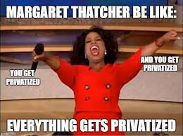 Margaret Thatcher Memes - image tagged in oprah you get a car everybody gets a car imgflip