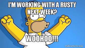 Woohoo Meme - i m working with a rusty next week woohoo happy homer make