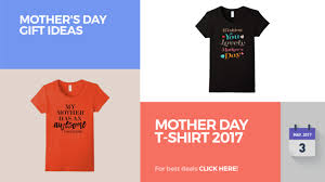 mother day t shirt 2017 mother u0027s day gift ideas youtube