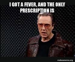 More Cowbell Meme - i got a fever and the only prescription is snl more cowbell