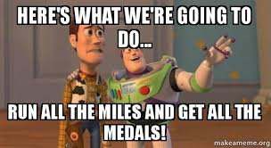 Medal Meme - here s what we re going to do run all the miles and get all the