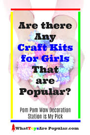 are there any craft kits for girls that are popular pom pom wow