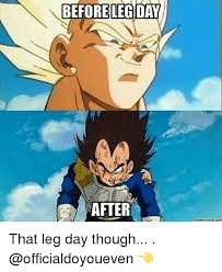 Dbz Gym Memes - before legday meme crunch comm that leg day though gym meme on