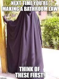 Burka Meme - burka bathroom law imgflip