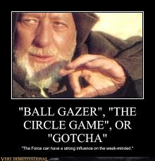 Gotcha Meme - ball gazer the circle game or gotcha very demotivational