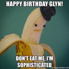 Eat Me Meme - happy birthday glyn don t eat me i m sophisticated benj the