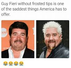 Sad Guy Meme - guy fieri without frosted tips is one of the saddest things america
