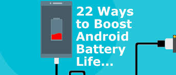 22 ways to boost and 22 ways to boost the battery of your android phone