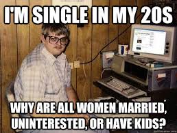 Meme Single - i m single in my 20s why are all women married uninterested or