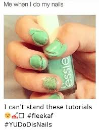 Funny Nail Memes - me when i do my nails i can t stand these tutorials fleekaf