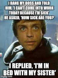 Funny Sick Memes - that moment when you ve used up all your excuses imgflip